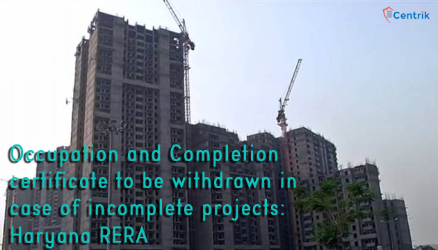 Occupation-and-Completion-certificate-to-be-withdrawn-in-case-of-incomplete-projects-Haryana-RERA