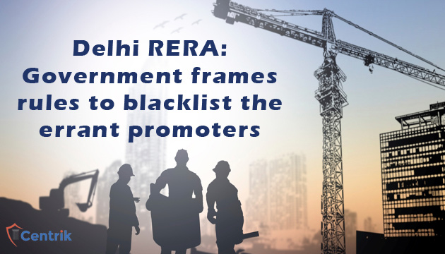 delhi-rera-government-frames-rules-to-blacklist-the-errant-promoters