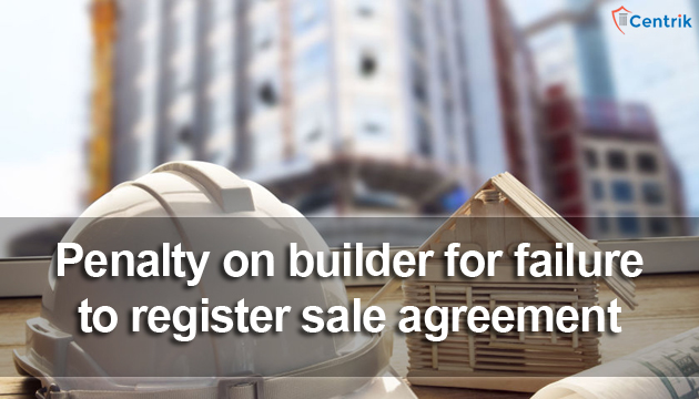 penalty-on-builder-for-failure-to-register-sale-agreement