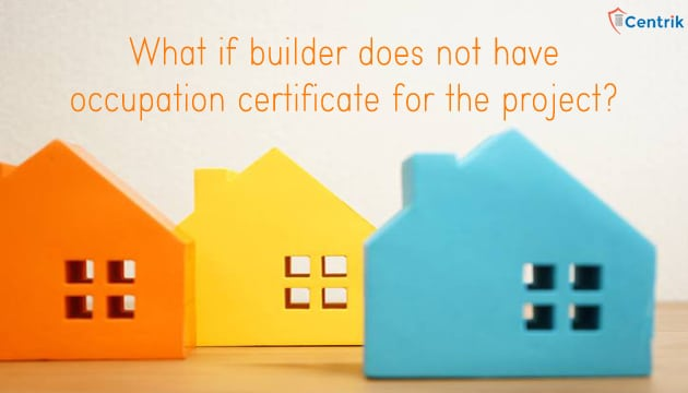 what-if-builder-does-not-have-occupation-certificate-for-the-project