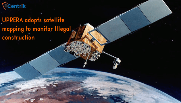 UPRERA-adopts-satellite-mapping-to-monitor-Illegal-construction