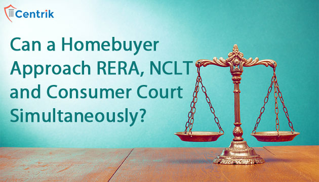 Can-a-Homebuyer-approach-RERA-NCLT-and-Consumer-court-simultaneously
